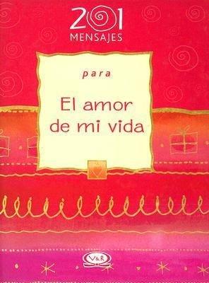 201 Mensajes Para El Amor de Mi Vida PDF