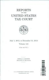 Reports of United States Tax Court, V. 141, July 1, 2013, to December 31, 2013