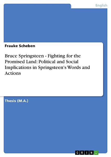 Bruce Springsteen - Fighting for the Promised Land: Political and Social Implications in Springsteen's Words and Actions