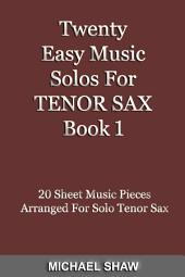 Twenty Easy Music Solos For Tenor Sax Book 1: 20 Sheet Music Pieces For Tenor Sax