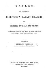 Tables for converting Linlithgow Barley Measure into imperial bushels and stones, etc