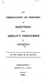 The Christianity of Stoicism: Or, Selections from Arrian's Discourses of Epictetus. [Translated by Elizabeth Carter.] By the Bishop of St. David's [Thomas Burgess].