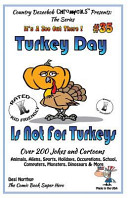 Turkey Day Is Not for Turkey's Over 200 Jokes and Cartoons Animals, Aliens, Sports, Holidays, Occupations, School, Computers, Monsters, Dinosaurs & More- In Black and White