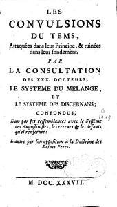 Les Convulsions du temps attaquées dans leur principe et ruinées dans leur fondement par la consultation des XXX docteurs: le système du mèlange et le système des discernans confondus