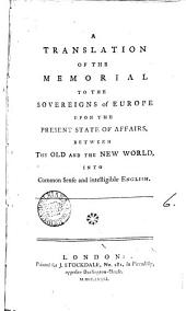 A Translation of the Memorial to the Sovereigns of Europe Upon the Present State of Affairs, Between the Old and the New World, Into Common Sense and Intelligible English: Volume 6