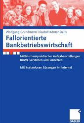 Fallorientierte Bankbetriebswirtschaft: Anhand bankpraktischer Aufgabenstellungen BBWL verstehen und umsetzen. Mit kostenlosen Lösungen im Internet.