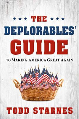 The Deplorables  Guide to Making America Great Again