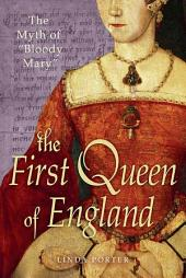 "The Myth of ""Bloody Mary"": A Biography of Queen Mary I of England"