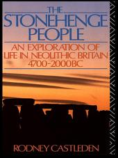 The Stonehenge People: An Exploration of Life in Neolithic Britain 4700-2000 BC