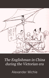 The Englishman in China during the Victorian era: as illustrated in the career of Sir Rutherford Alcock, Volume 1