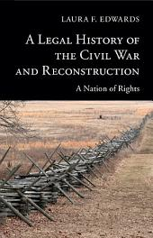 A Legal History of the Civil War and Reconstruction: A Nation of Rights