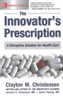 The Innovator s Prescription  A Disruptive Solution for Health Care