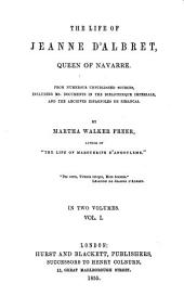 The Life of Jeanne D'Albret, Queen of Navarre: From Numerous Unpublisched Sources, Including Ms. Documents in the Bibliotheque Imperiale, and the Archives Espagnoles de Simancas, Volume 1
