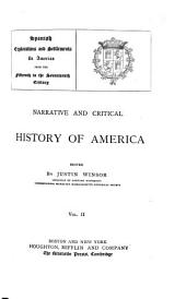 Narrative and Critical History of America: Spanish explorations and settlements in America from the fifteenth to the seventeenth century. [c1886