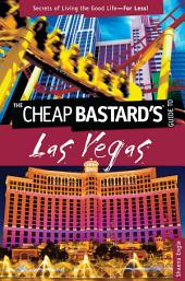 Cheap Bastard'sTM Guide to Las Vegas: Secrets of Living the Good Life--For Less!