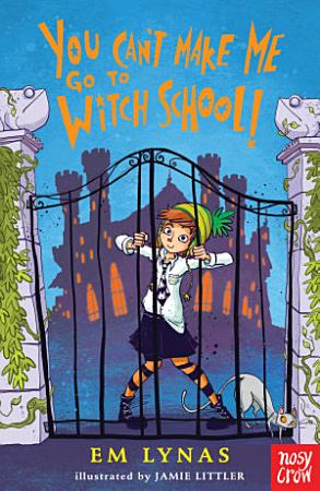 You Can t Make Me Go To Witch School  PDF