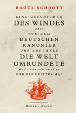 Eine Geschichte des Windes oder Von dem deutschen Kanonier der erstmals die Welt umrundete und dann ein zweites und ein drittes Mal PDF