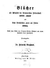 Blücher als Mitglied der Pommerschen Ritterschaft 1777 - 1817 und beim preußischen Heere am Rhein 1794: nebst einer Reihe von Originalbriefen Blüchers und einem Facsimile seiner Handschrift