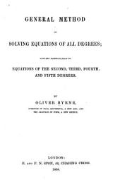 General Method of Solving Equations of All Degrees: Applied Particularly to Equations of the Second, Third, Fourth, and Fifth Degrees