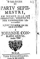 Dialogus de partu septimestri, an nempe ille sit perfectus, vegetus et per consequens legitimus?