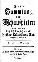 Neue Sammlung von Schauspielen welche auf der kaiserlich k  niglichen privil  deutschen Schaub  hne zu Wien aufgef  hret werden  Erster Band PDF