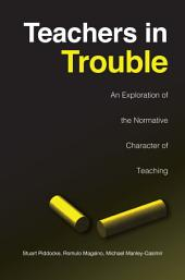 Teachers in Trouble: An Exploration of the Normative Character of Teaching