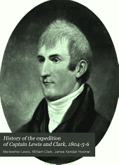 History of the Expedition of Captain Lewis and Clark, 1804-5-6: Volume 1