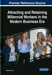 Attracting And Retaining Millennial Workers In The Modern Business Era Book PDF