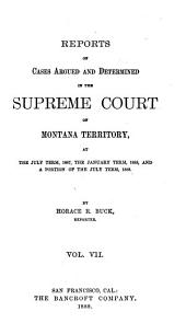 Reports of Cases Argued and Determined in the Supreme Court of Montana Territory ...: Volume 7