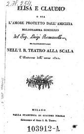 Elisa e Claudio o sia l'amore protetto dall' amicizia. Melodramma semiserio. (Musica di Saverio Mercadante