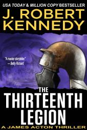 The Thirteenth Legion: A James Acton Thriller, Book #15