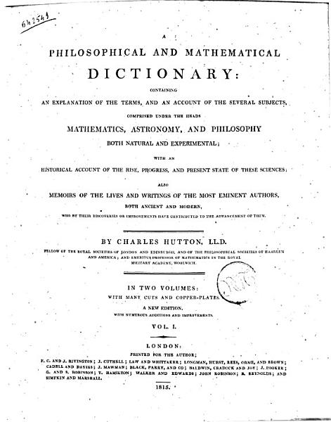Download A Philosophical and Mathematical Dictionary  Containing an Explanation of the Terms  and an Account     By Charles Hutton     Vol  1    2   Book
