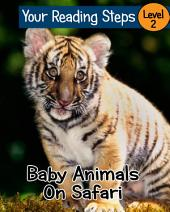 Baby Animals On Safari. Your Reading Steps, Level 2.