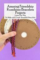 Amazing Friendship Kumihimo Bracelets Projects