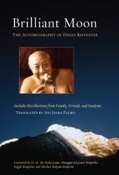 Brilliant Moon: The Autobiography of Dilgo Khyentse
