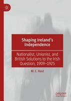Shaping Ireland   s Independence PDF
