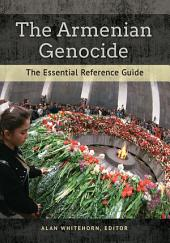 The Armenian Genocide: The Essential Reference Guide: The Essential Reference Guide