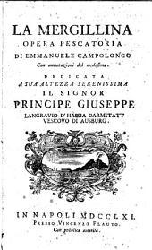 La Mergillina opera pescatoria di Emmanuele Campolongo con annotazioni del medesimo. Dedicata a sua altezza serenissima il signor principe Giuseppe Langravio d'Hassia Darmstatt vescovo di Ausburg