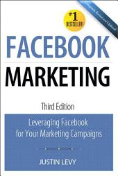 Facebook Marketing: Leveraging Facebook's Features for Your Marketing Campaigns, Edition 3