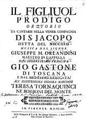 Il figliuol prodigo oratorio da cantarsi nella vener. Compagnia di S. Jacopo detta del Nicchio musica del signor Giuseppe M. Orlandini ..