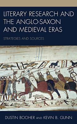 Literary Research and the Anglo Saxon and Medieval Eras PDF