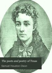 The Poets and Poetry of Texas: Biographical Sketches of the Poets of Texas, with Selections from Their Writings, Containing Reviews Both Personal and Critical