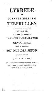 Lykrede op Joannes Abraham Terbruggen (gestorven den 12 september 1819.) stigter van het Antwerpsch tael- en dichtlievend genoótschap onder de zinspreuk : tot nut der jeugd