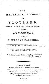 The Statistical Account of Scotland: Drawn Up from the Communication of the Ministers of the Different Parishes, Volume 17