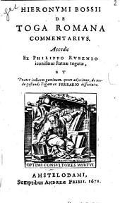 Hieronymi Bossii De toga romana commentarius: accedit ex Philippo Rubenio iconismus statuae togatae et praeter indicem geminum, quem adjecimus, de modo gestandi togam ex Ferrario dissertatio