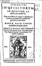 Aphorismi inquisitorum in quatuor libros distributi: cum vera historia de origine S. Inquisitionis Lusitanae