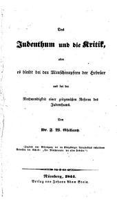 Das Judenthum und die Kritik, oder, Es bleibt bei den Menschenopfern der Hebräer und bei der Nothwendigkeit einer zeitgemässen Reform des Judenhums