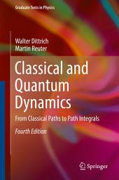 Classical and Quantum Dynamics: From Classical Paths to Path Integrals, Edition 4