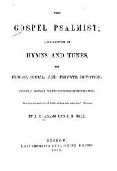 The Gospel Psalmist: A Collection of Hymns and Tunes for Public, Social and Private Devotion : Especially Designed for the Universalist Denomination