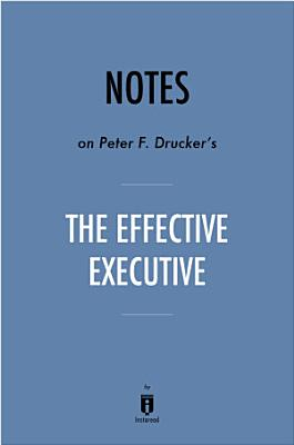 Notes on Peter F  Drucker   s The Effective Executive by Instaread PDF